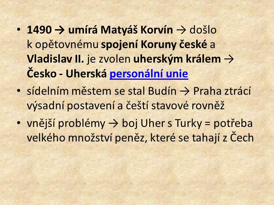 1490 → umírá Matyáš Korvín → došlo k opětovnému spojení Koruny české a Vladislav II. je zvolen uherským králem → Česko - Uherská personální unie