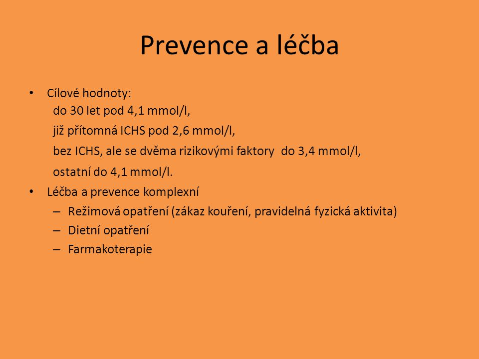 Prevence a léčba Cílové hodnoty: do 30 let pod 4,1 mmol/l,