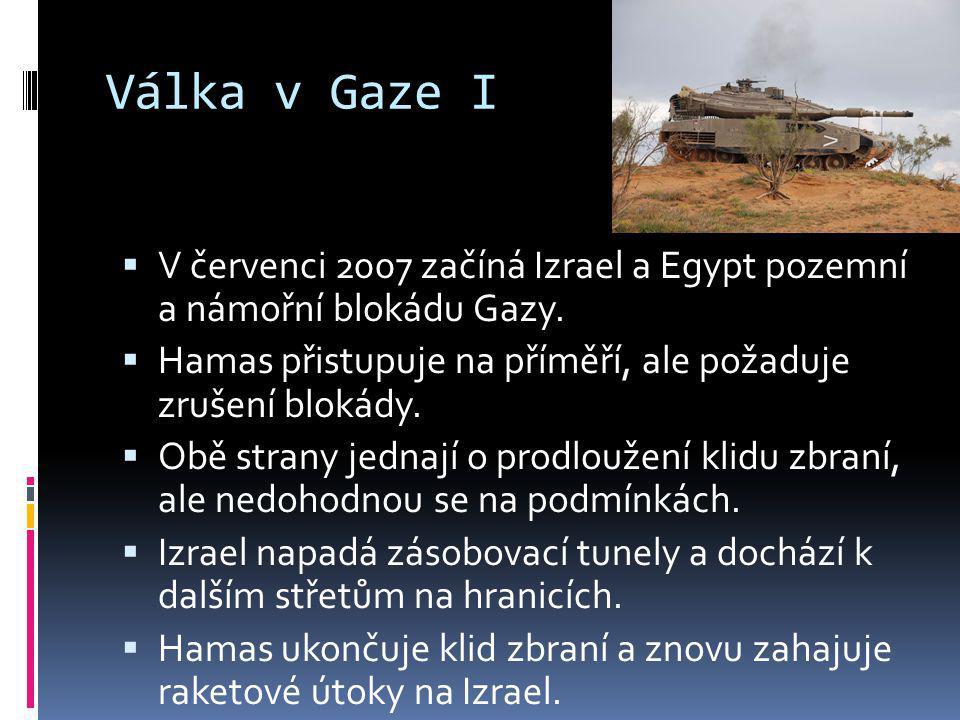 Válka v Gaze I V červenci 2007 začíná Izrael a Egypt pozemní a námořní blokádu Gazy. Hamas přistupuje na příměří, ale požaduje zrušení blokády.