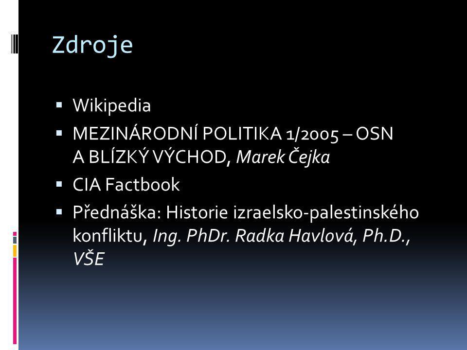 Zdroje Wikipedia. MEZINÁRODNÍ POLITIKA 1/2005 – OSN A BLÍZKÝ VÝCHOD, Marek Čejka. CIA Factbook.