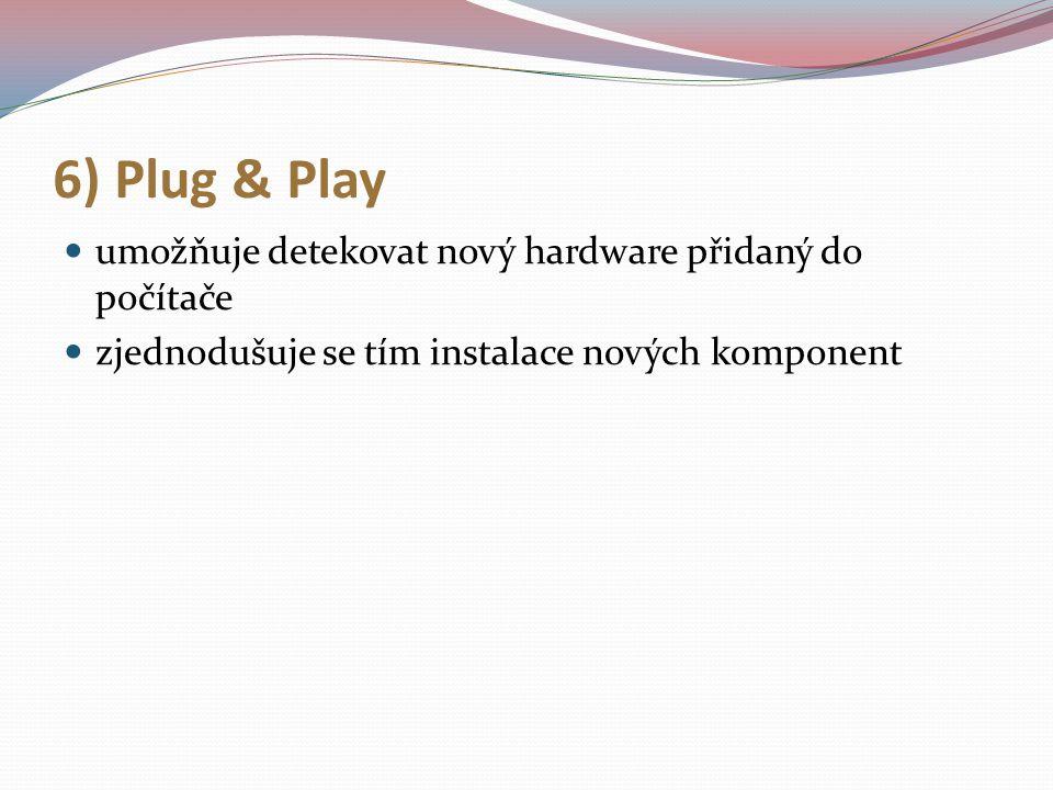 6) Plug & Play umožňuje detekovat nový hardware přidaný do počítače