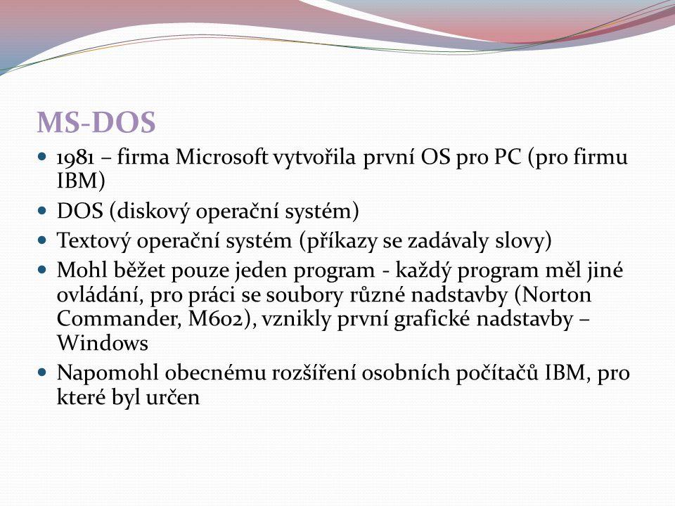 MS-DOS 1981 – firma Microsoft vytvořila první OS pro PC (pro firmu IBM) DOS (diskový operační systém)