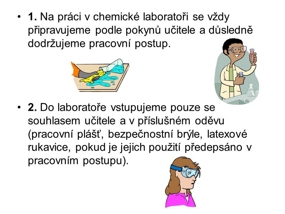 1. Na práci v chemické laboratoři se vždy připravujeme podle pokynů učitele a důsledně dodržujeme pracovní postup.