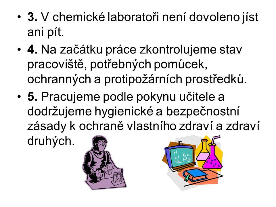3. V chemické laboratoři není dovoleno jíst ani pít.