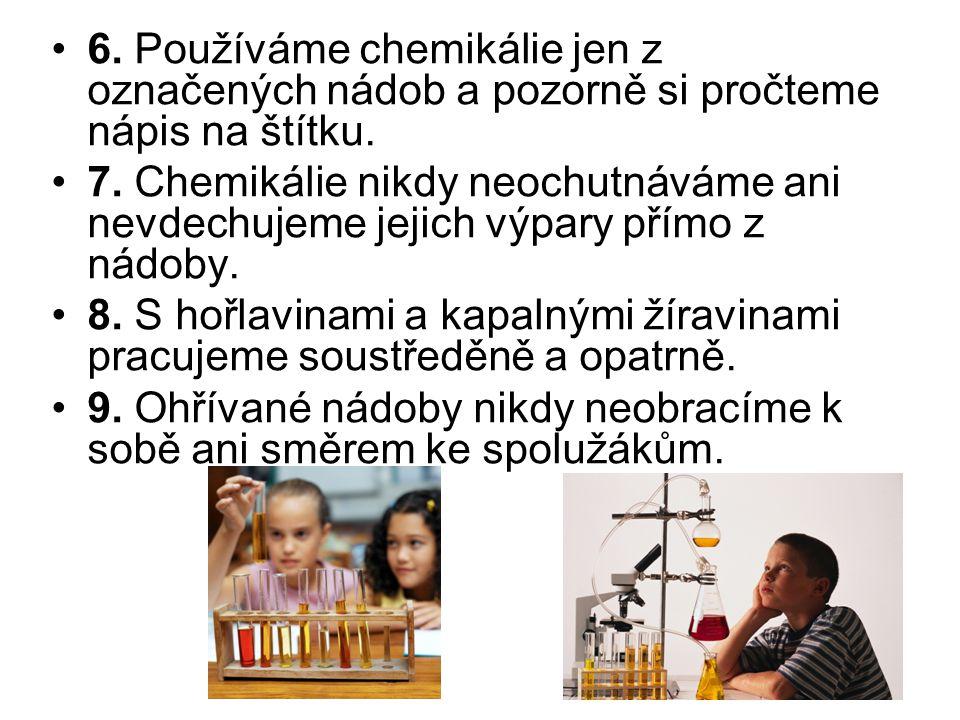 6. Používáme chemikálie jen z označených nádob a pozorně si pročteme nápis na štítku.