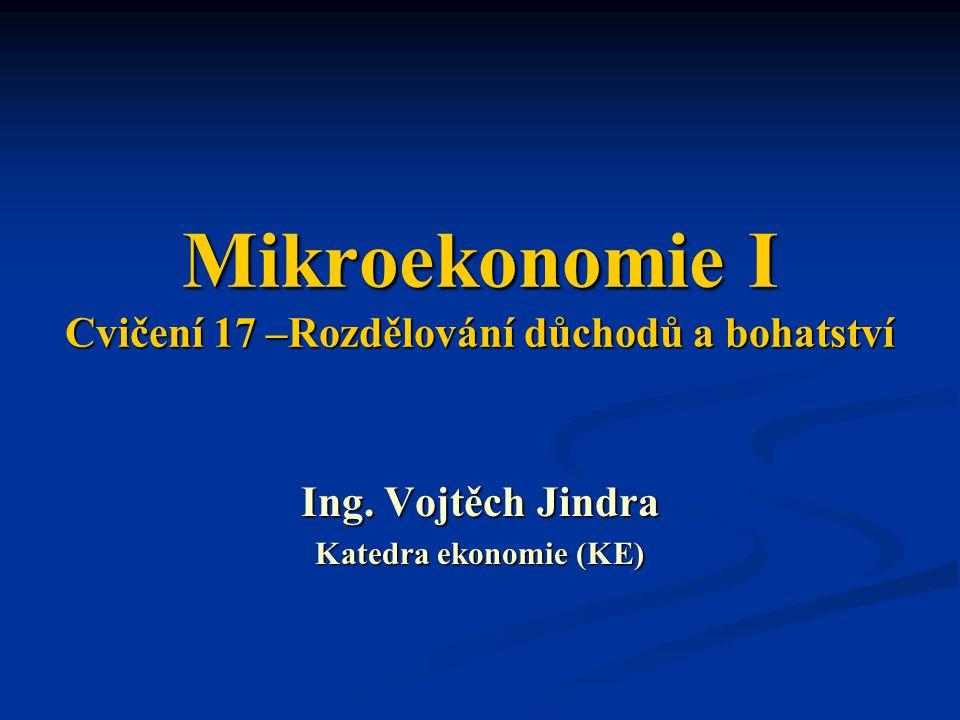 Mikroekonomie I Cvičení 17 –Rozdělování důchodů a bohatství