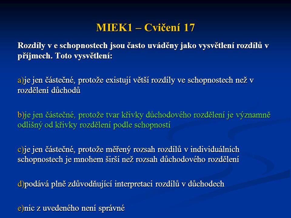MIEK1 – Cvičení 17 Rozdíly v e schopnostech jsou často uváděny jako vysvětlení rozdílů v příjmech. Toto vysvětlení: