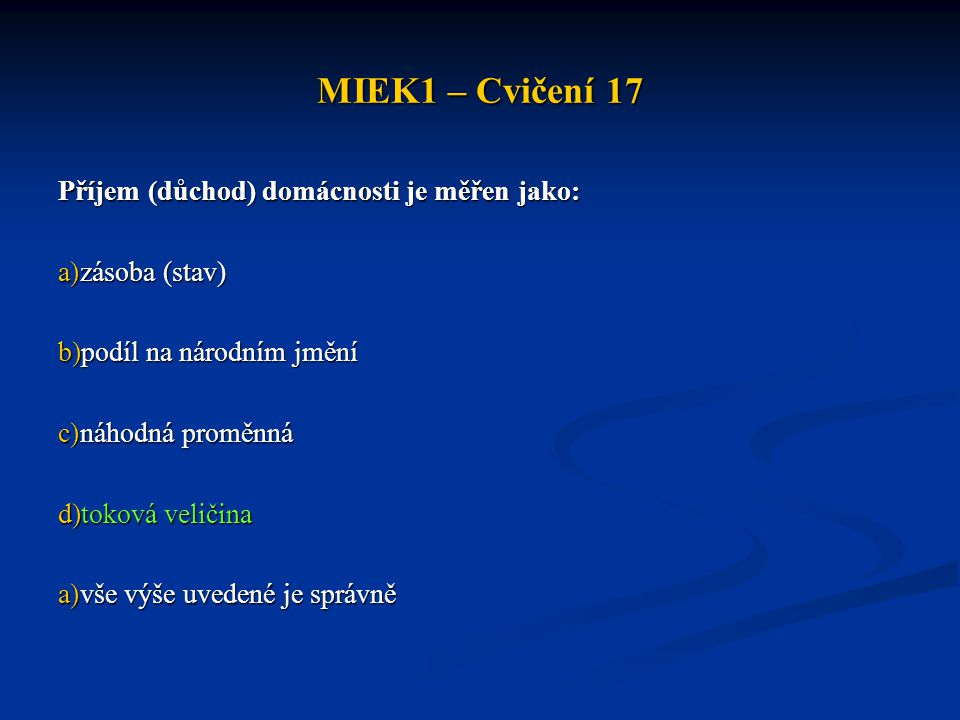 MIEK1 – Cvičení 17 Příjem (důchod) domácnosti je měřen jako:
