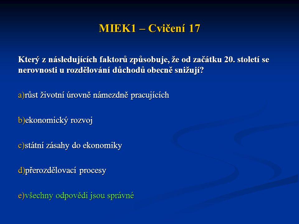 MIEK1 – Cvičení 17 Který z následujících faktorů způsobuje, že od začátku 20. století se nerovnosti u rozdělování důchodů obecně snižují