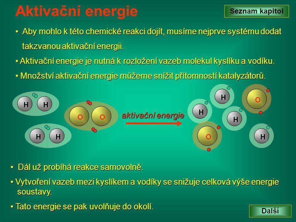 Aktivační energie Seznam kapitol. Aby mohlo k této chemické reakci dojít, musíme nejprve systému dodat.