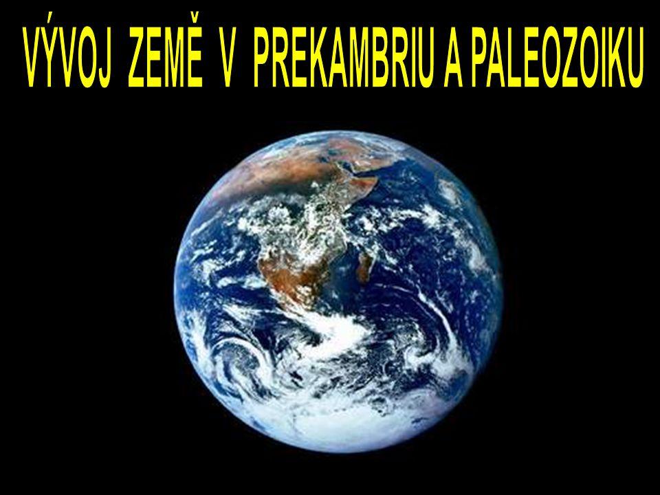 VÝVOJ ZEMĚ V PREKAMBRIU A PALEOZOIKU