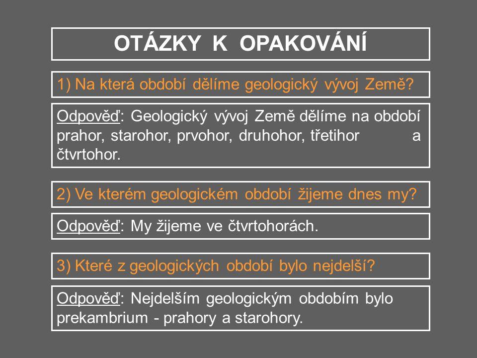 OTÁZKY K OPAKOVÁNÍ 1) Na která období dělíme geologický vývoj Země