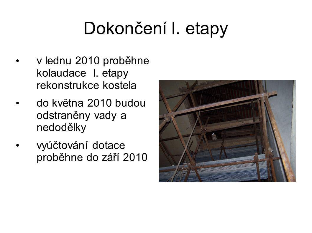 Dokončení I. etapy v lednu 2010 proběhne kolaudace I. etapy rekonstrukce kostela. do května 2010 budou odstraněny vady a nedodělky.