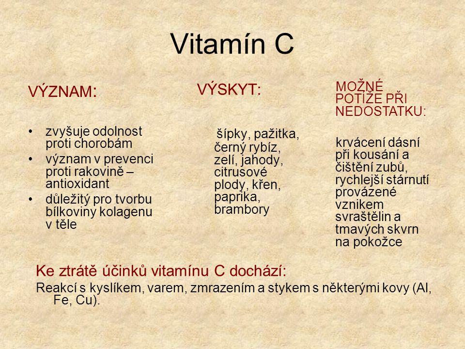Vitamín C VÝZNAM: zvyšuje odolnost proti chorobám. význam v prevenci proti rakovině – antioxidant.
