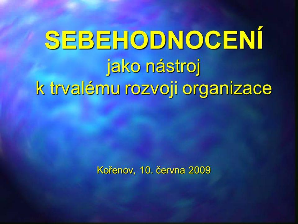 SEBEHODNOCENÍ jako nástroj k trvalému rozvoji organizace Kořenov, 10
