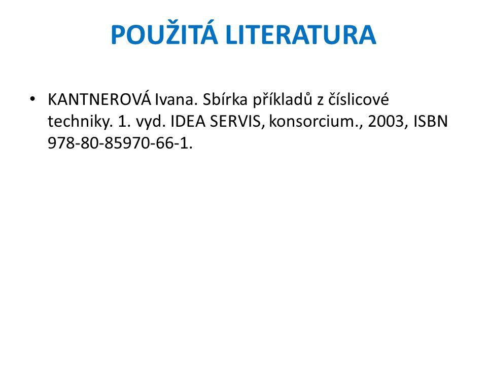 POUŽITÁ LITERATURA KANTNEROVÁ Ivana. Sbírka příkladů z číslicové techniky.