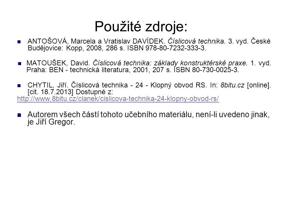 Použité zdroje: ANTOŠOVÁ, Marcela a Vratislav DAVÍDEK. Číslicová technika. 3. vyd. České Budějovice: Kopp, 2008, 286 s. ISBN 978-80-7232-333-3.