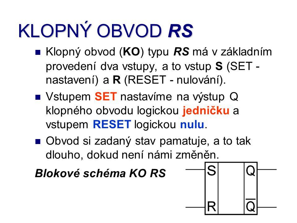 KLOPNÝ OBVOD RS Klopný obvod (KO) typu RS má v základním provedení dva vstupy, a to vstup S (SET - nastavení) a R (RESET - nulování).