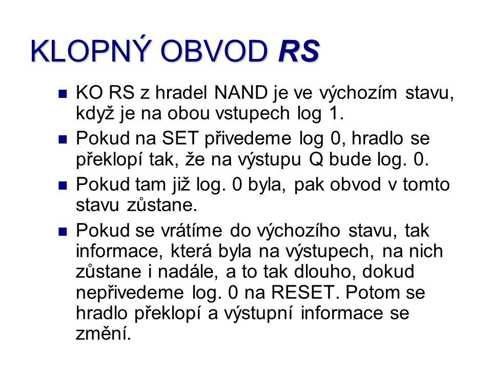 KLOPNÝ OBVOD RS KO RS z hradel NAND je ve výchozím stavu, když je na obou vstupech log 1.