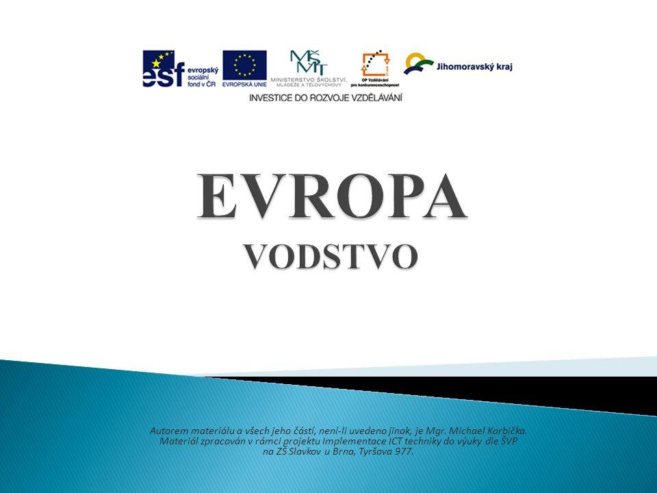 EVROPA VODSTVO Autorem materiálu a všech jeho částí, není-li uvedeno jinak, je Mgr. Michael Korbička.