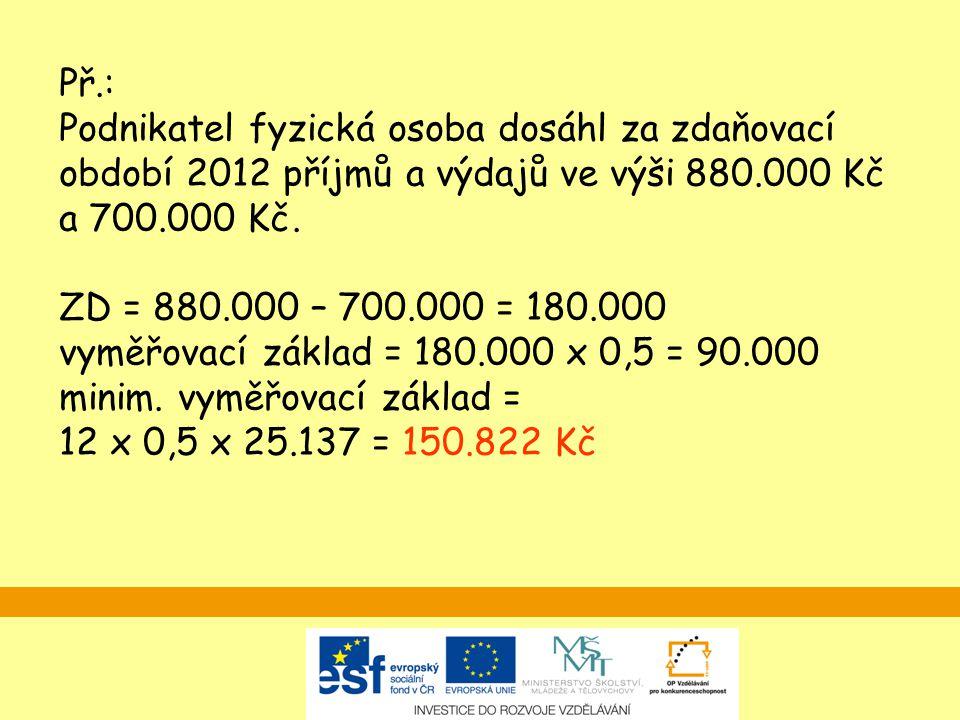 Př.: Podnikatel fyzická osoba dosáhl za zdaňovací období 2012 příjmů a výdajů ve výši 880.000 Kč a 700.000 Kč.