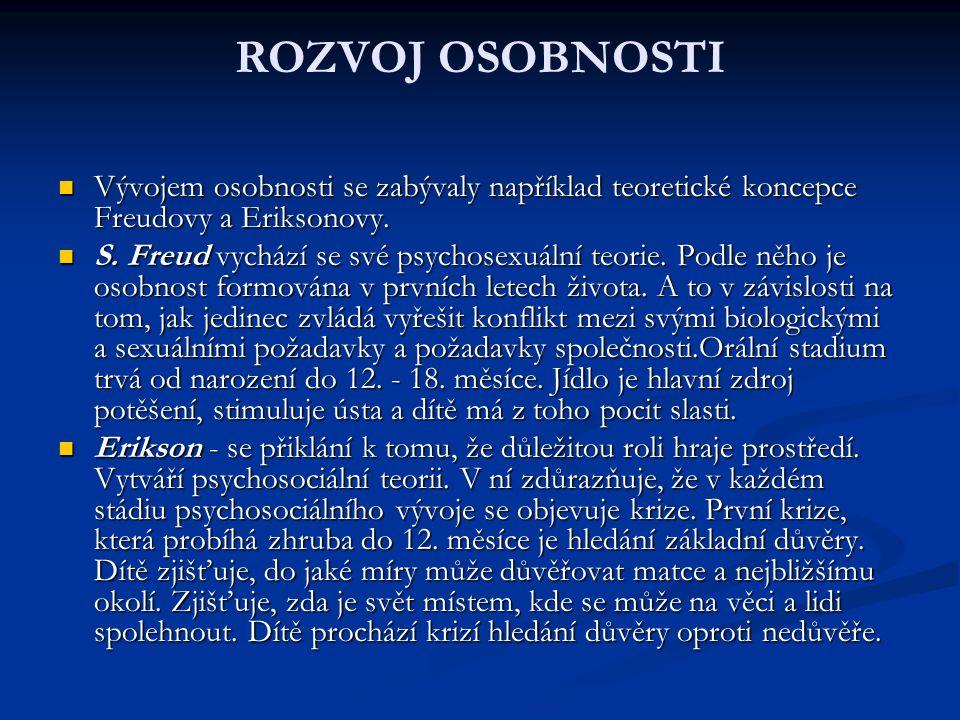 ROZVOJ OSOBNOSTI Vývojem osobnosti se zabývaly například teoretické koncepce Freudovy a Eriksonovy.