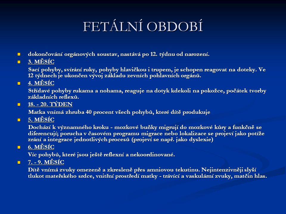 FETÁLNÍ OBDOBÍ dokončování orgánových soustav, nastává po 12. týdnu od narození. 3. MĚSÍC.