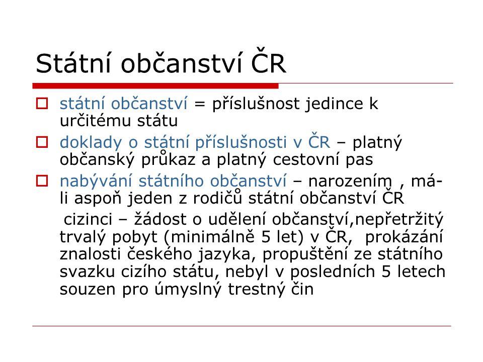 Státní občanství ČR státní občanství = příslušnost jedince k určitému státu.