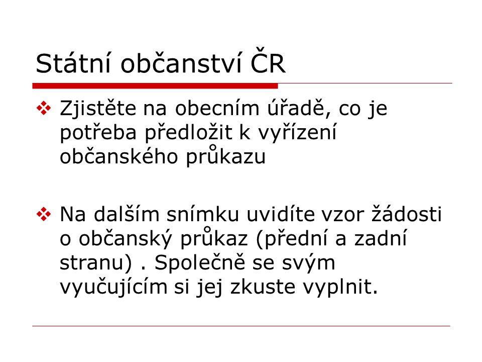 Státní občanství ČR Zjistěte na obecním úřadě, co je potřeba předložit k vyřízení občanského průkazu.