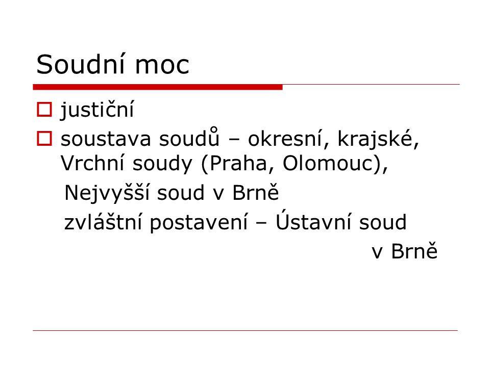 Soudní moc justiční. soustava soudů – okresní, krajské, Vrchní soudy (Praha, Olomouc), Nejvyšší soud v Brně.
