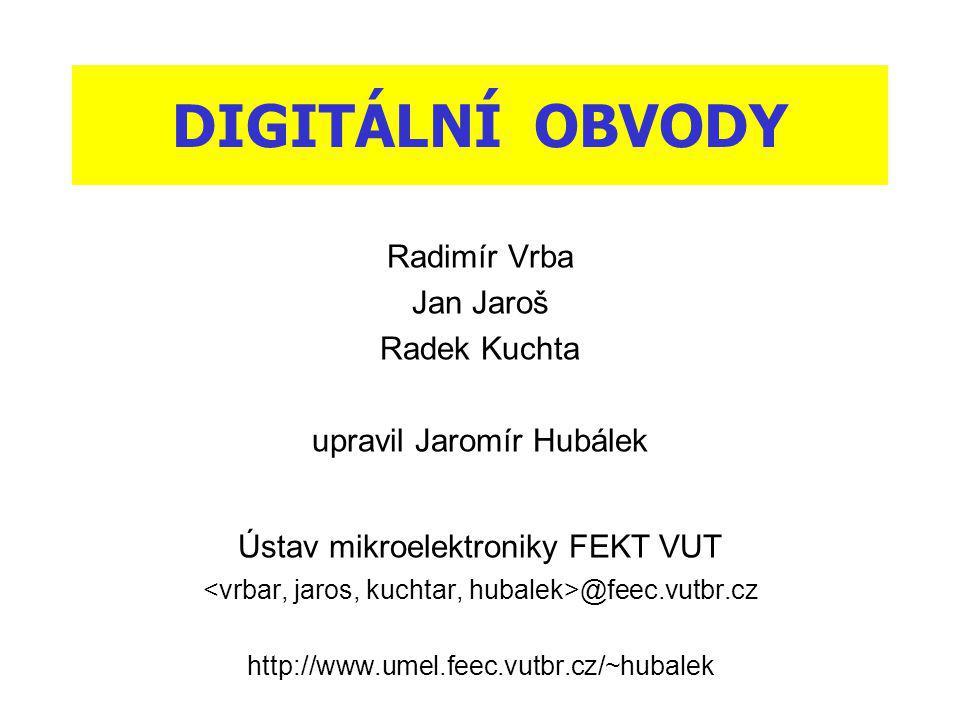 DIGITÁLNÍ OBVODY Radimír Vrba Jan Jaroš Radek Kuchta