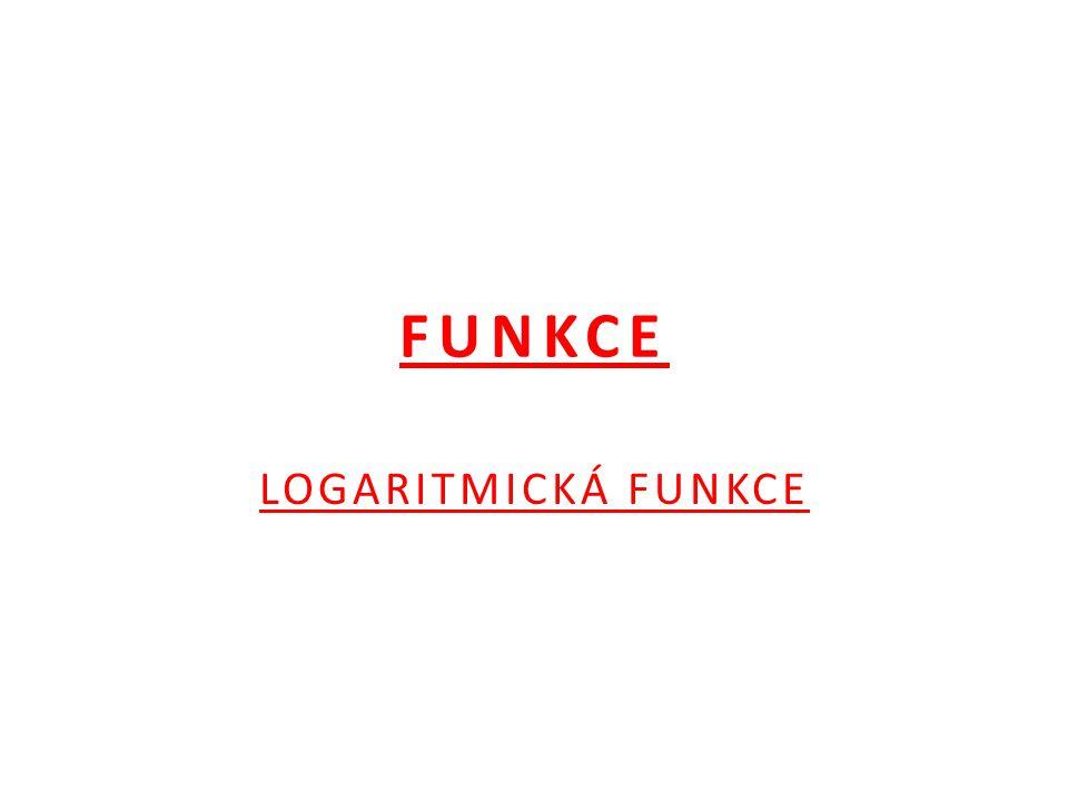 FUNKCE LOGARITMICKÁ FUNKCE