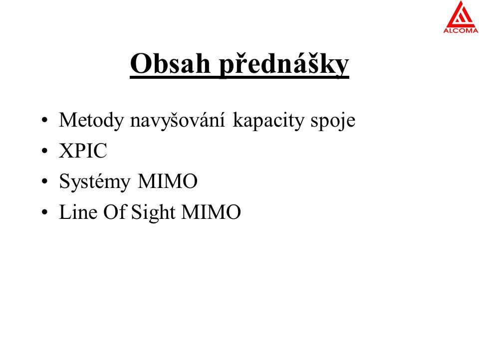Obsah přednášky Metody navyšování kapacity spoje XPIC Systémy MIMO