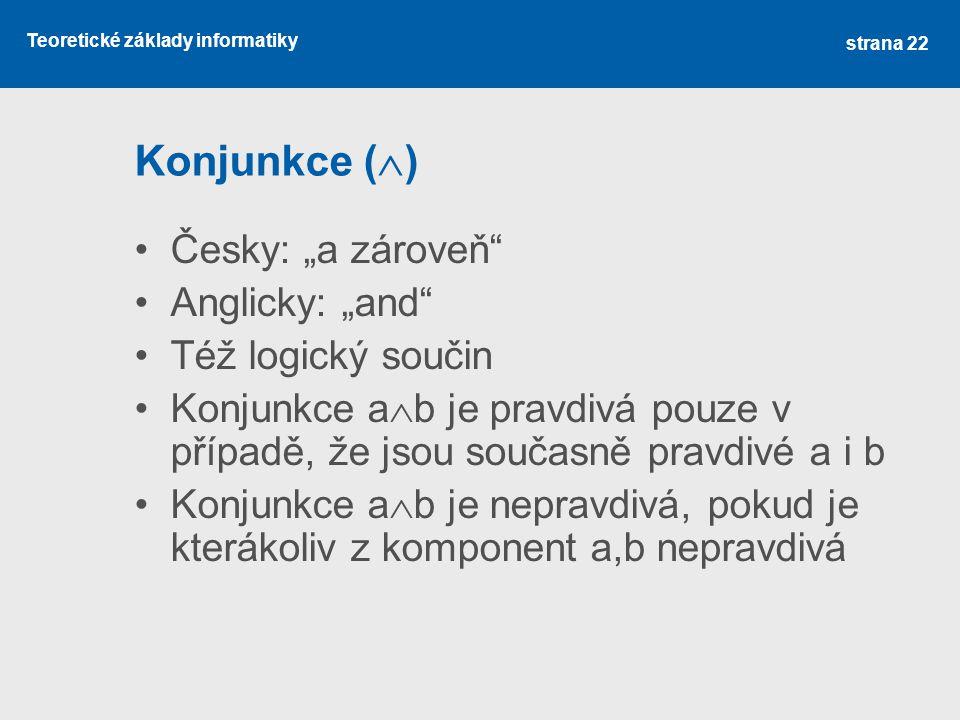 """Konjunkce () Česky: """"a zároveň Anglicky: """"and Též logický součin"""