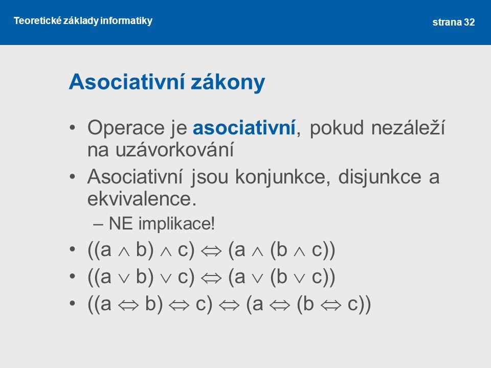 Asociativní zákony Operace je asociativní, pokud nezáleží na uzávorkování. Asociativní jsou konjunkce, disjunkce a ekvivalence.