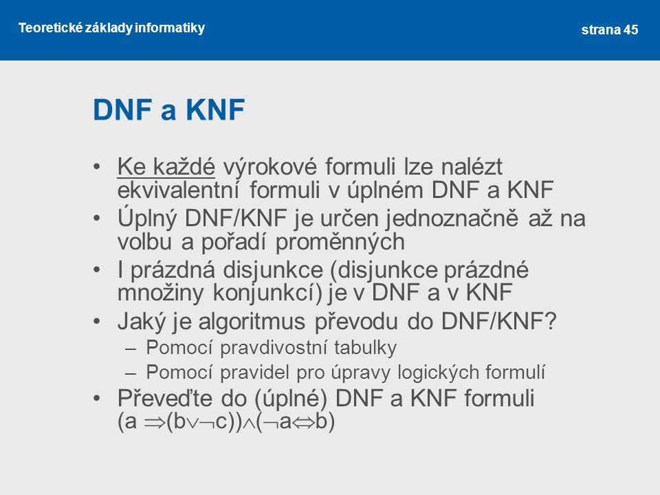 DNF a KNF Ke každé výrokové formuli lze nalézt ekvivalentní formuli v úplném DNF a KNF.