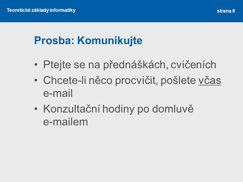 Prosba: Komunikujte Ptejte se na přednáškách, cvičeních. Chcete-li něco procvičit, pošlete včas e-mail.