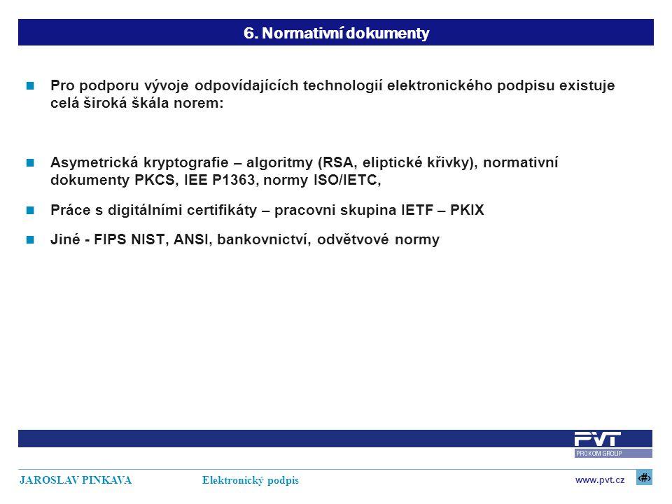 6. Normativní dokumenty Pro podporu vývoje odpovídajících technologií elektronického podpisu existuje celá široká škála norem: