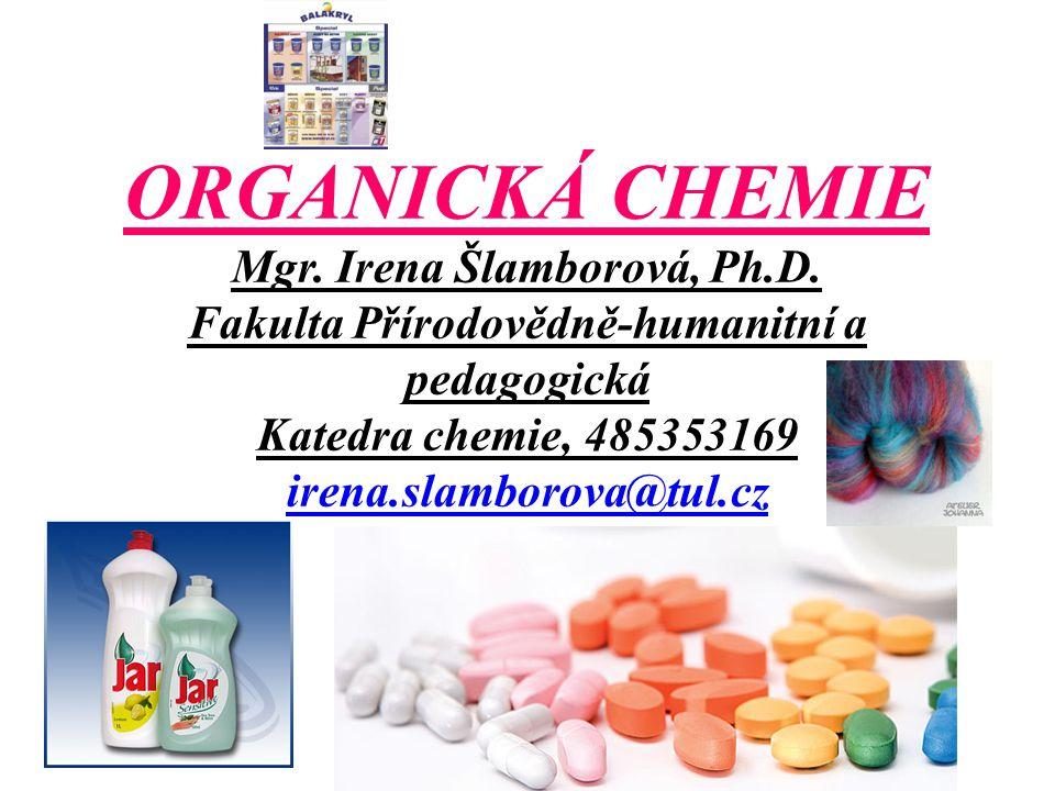 ORGANICKÁ CHEMIE Mgr. Irena Šlamborová, Ph.D.