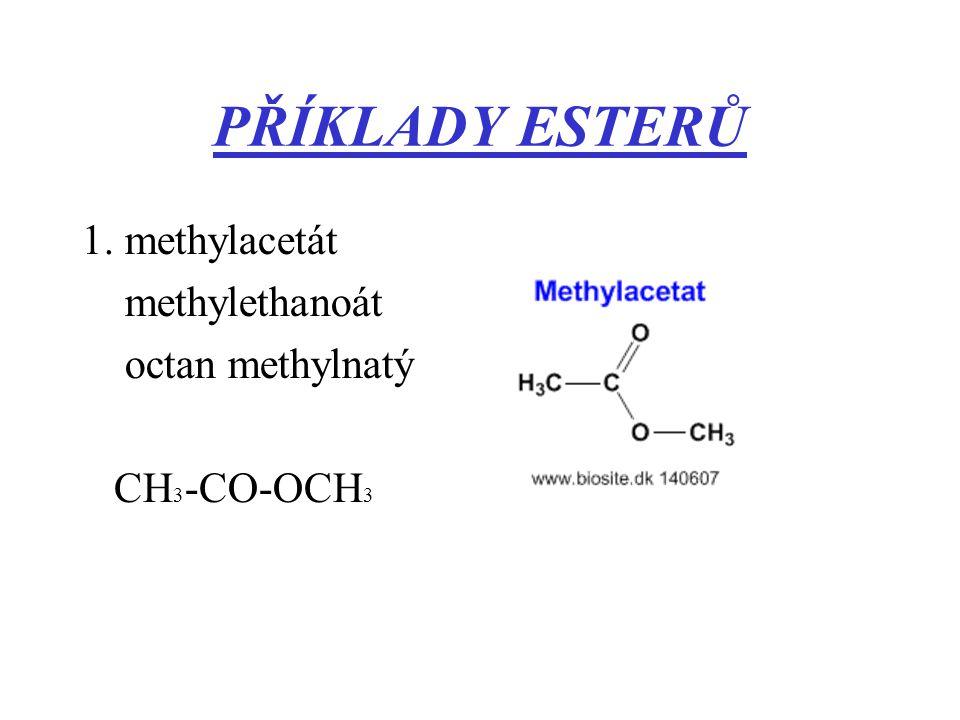 PŘÍKLADY ESTERŮ 1. methylacetát methylethanoát octan methylnatý
