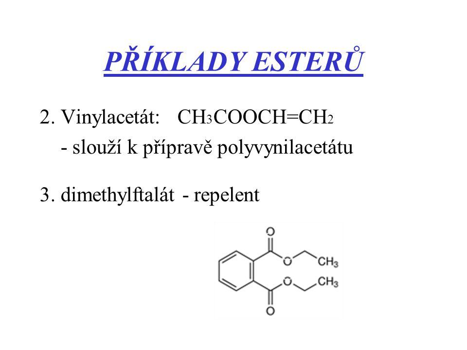 PŘÍKLADY ESTERŮ 2. Vinylacetát: CH3COOCH=CH2