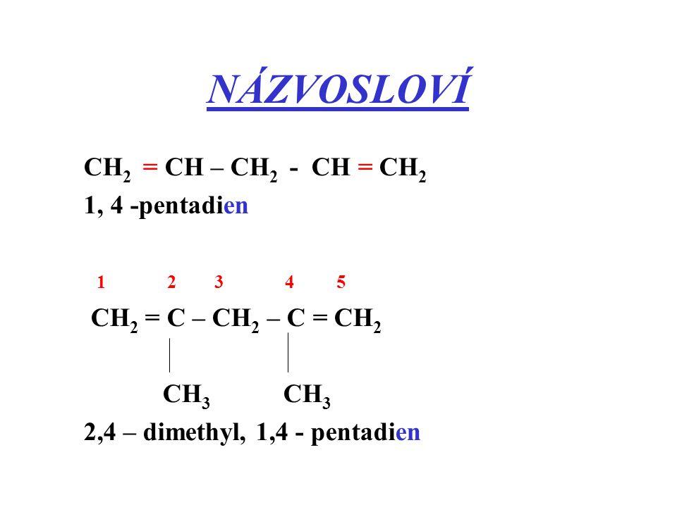 NÁZVOSLOVÍ CH2 = CH – CH2 - CH = CH2 1, 4 -pentadien 1 2 3 4 5