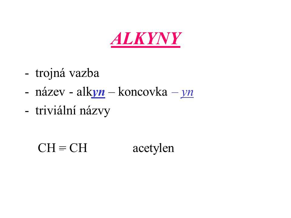 ALKYNY - trojná vazba - název - alkyn – koncovka – yn triviální názvy