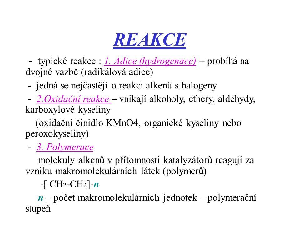 REAKCE - typické reakce : 1. Adice (hydrogenace) – probíhá na dvojné vazbě (radikálová adice) - jedná se nejčastěji o reakci alkenů s halogeny.