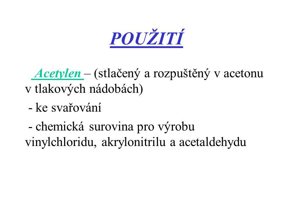 POUŽITÍ Acetylen – (stlačený a rozpuštěný v acetonu v tlakových nádobách) - ke svařování.