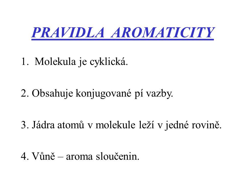 PRAVIDLA AROMATICITY Molekula je cyklická.