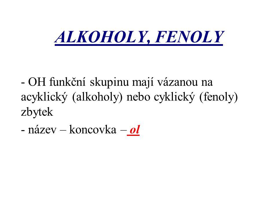 ALKOHOLY, FENOLY - OH funkční skupinu mají vázanou na acyklický (alkoholy) nebo cyklický (fenoly) zbytek.