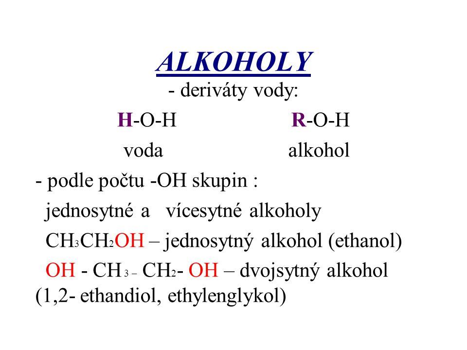 ALKOHOLY - deriváty vody: H-O-H R-O-H voda alkohol