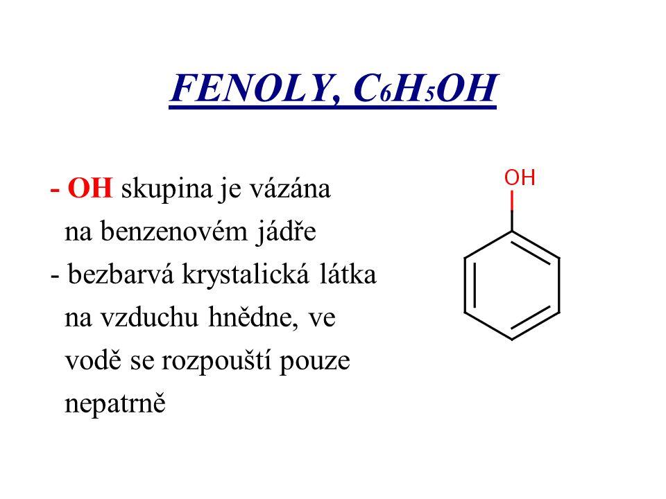 FENOLY, C6H5OH - OH skupina je vázána na benzenovém jádře
