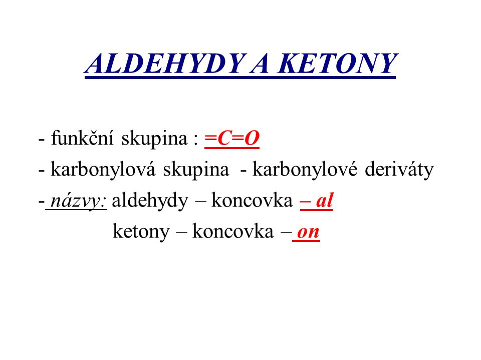 ALDEHYDY A KETONY - funkční skupina : =C=O